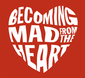 Becoming Mad From The Heart